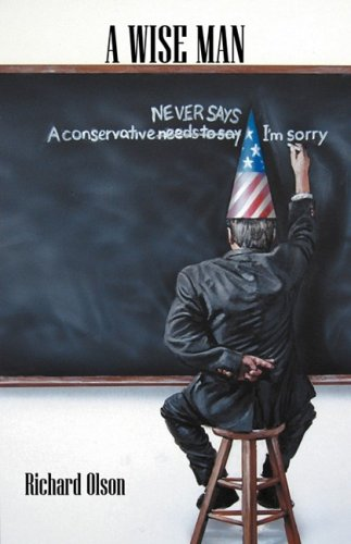 A Wise Man: A Conservative Never Says I'm Sorry 9781432721763
