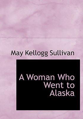 A Woman Who Went to Alaska 9781434690692