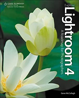 Explore Lightroom 4: A Roadmap for Photographers 9781435460898
