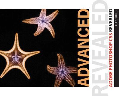Advanced Adobe Photoshop CS3 Revealed [With CDROM] 9781435413269