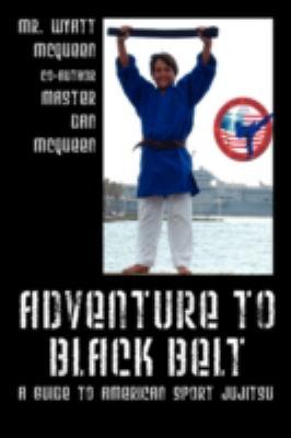 Adventure to Black Belt: A Guide to American Sport Jujitsu 9781432732608