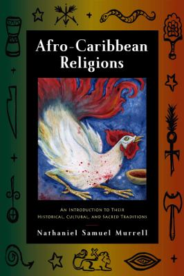 Afro-Caribbean Religions: An Introduction to Their Historical, Cultural, and Sacred Traditions 9781439900413