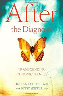After the Diagnosis: Transcending Chronic Illness 9781439123041