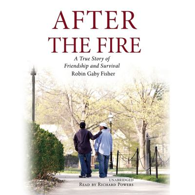 After the Fire: A True Story of Friendship and Survival 9781433244384