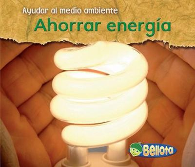 Ahorrar Energia = Saving Energy 9781432918712