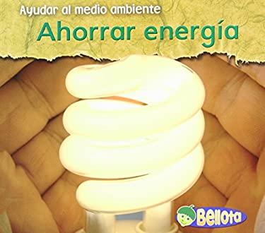 Ahorrar Energia = Saving Energy 9781432918774