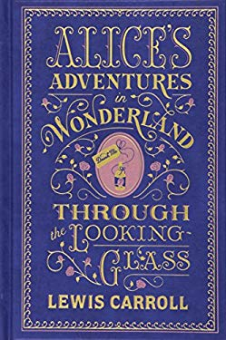 Alice's Adventures in Wonderland and Through the Looking Glass 9781435142886