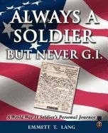Always a Soldier But Never G.I.: A World War II Soldier's Personal Journey 9781432757526