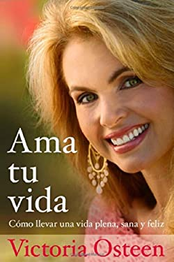 Ama Tu Vida: Como Llevar Una Vida Plena, Sana y Feliz 9781439110065