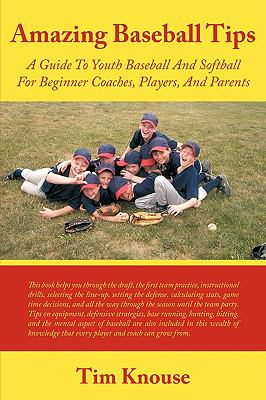Amazing Baseball Tips: A Guide to Youth Baseball and Softball for Beginner Coaches, Players, and Parents 9781438957371