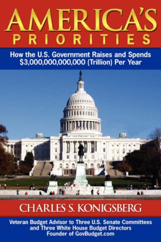 America's Priorities: How the U.S. Government Raises and Spends $3,000,000,000,000 (Trillion) Per Year 9781434360137