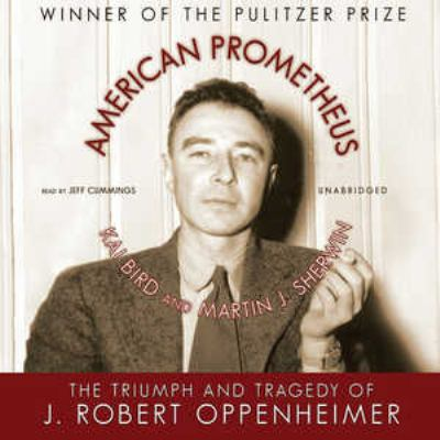 American Prometheus: The Triumph and Tragedy of J. Robert Oppenheimer 9781433200120