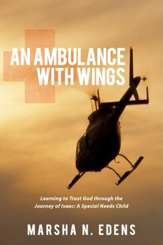 An Ambulance with Wings: Learning to Trust God Through the Journey of Isaac: A Special Needs Child 9781434395764