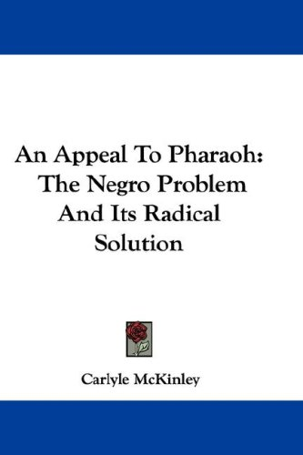 An Appeal to Pharaoh: The Negro Problem and Its Radical Solution