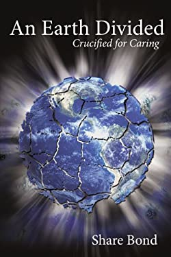 An Earth Divided: Crucified for Caring 9781434316462