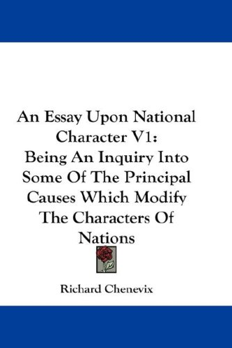 An Essay Upon National Character V1: Being an Inquiry Into Some of the Principal Causes Which Modify the Characters of Nations