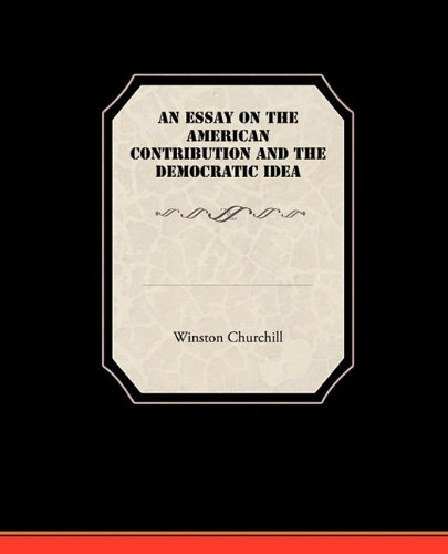 An Essay on the American Contribution and the Democratic Idea 9781438532981