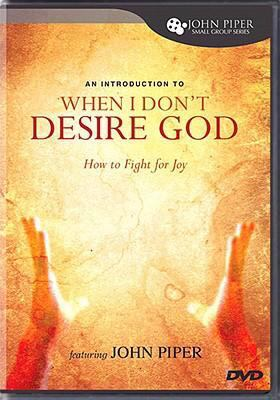 An Introduction to When I Don't Desire God: How to Fight for Joy 9781433502569