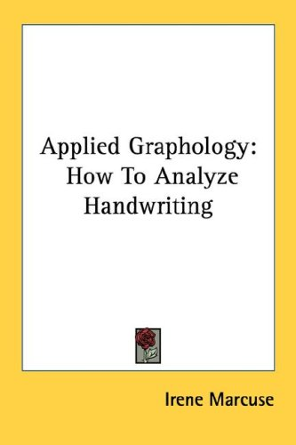 Applied Graphology: How to Analyze Handwriting 9781432568474