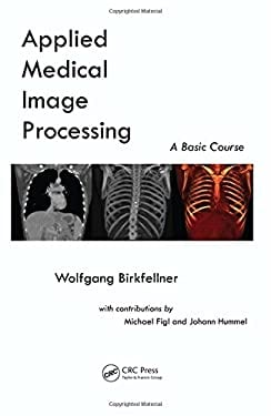 Applied Medical Image Processing: A Basic Course 9781439824443