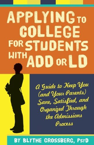 Applying to College for Students with ADD or LD: A Guide to Keep You (and Your Parents) Sane, Satisfied, and Organized Through the Admission Process 9781433808920