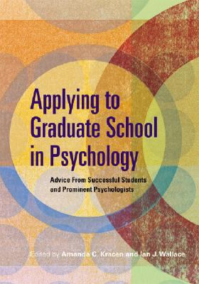 Applying to Graduate School in Psychology: Advice from Successful Students and Prominent Psychologists 9781433803451