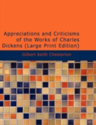 Appreciations and Criticisms of the Works of Charles Dickens 9781434690272