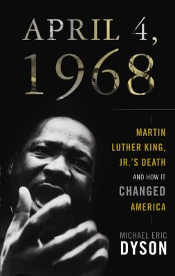April 4, 1968: Martin Luther King, Jr.'s Death and How It Changed America 9781433244896