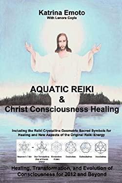Aquatic Reiki & Christ Consciousness Healing 9781432752873