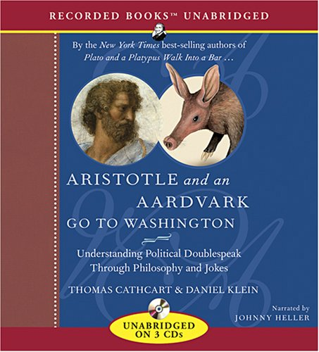 Aristotle and an Aardvark Go to Washington: Understanding Political Doublespeak Through Philosophy and Jokes 9781436104937