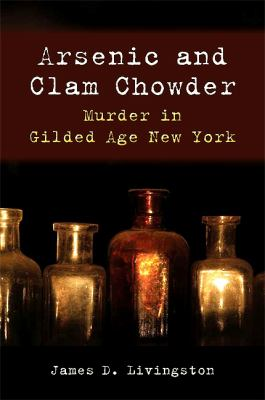 Arsenic and Clam Chowder: Murder in Gilded Age New York 9781438431796