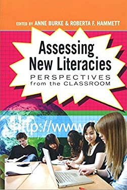 Assessing New Literacies: Perspectives from the Classroom 9781433102660