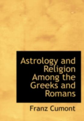 Astrology and Religion Among the Greeks and Romans 9781434696908