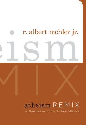 Atheism Remix: A Christian Confronts the New Atheists 9781433504976