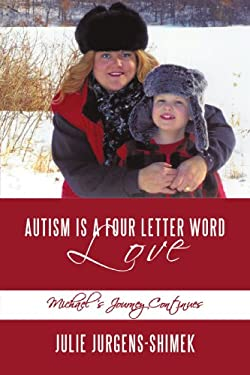 Autism Is a Four Letter Word: Love: Michael's Journey Continues 9781438965390