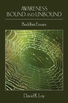 Awareness Bound and Unbound: Buddhist Essays 9781438426808