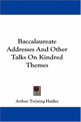Baccalaureate Addresses and Other Talks on Kindred Themes