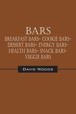 Bars: Breakfast Bars- Cookie Bars- Dessert Bars- Energy Bars- Health Bars- Snack Bars- Veggie Bars 9781432772239
