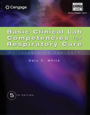 Basic Clinical Lab Competencies for Respiratory Care: An Integrated Approach 9781435453654
