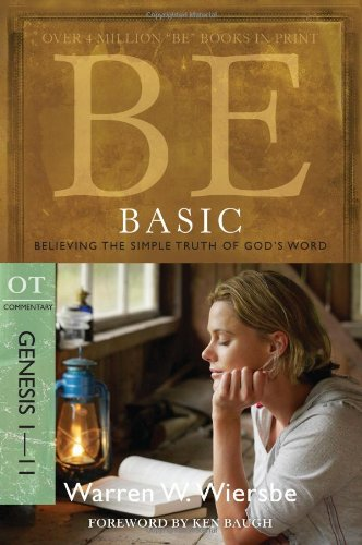 Be Basic: Believing the Simple Truth of God's Word, Genesis 1-11 9781434766359
