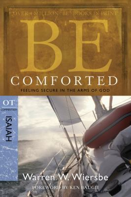 Be Comforted: Feeling Secure in the Arms of God: OT Commentary Isaiah 9781434766151