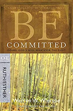 Be Committed: Doing God's Will Whatever the Cost: OT Commentary Ruth/Esther 9781434768483
