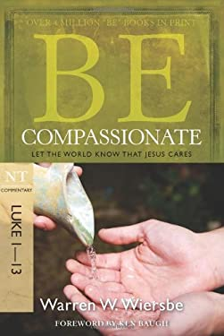 Be Compassionate: Let the World Know That Jesus Cares, NT Commentary: Luke 1-13 9781434765024