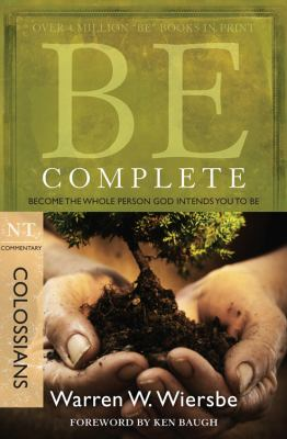 Be Complete: Become the Whole Person God Intends You to Be: NT Commentary Colossians 9781434767806