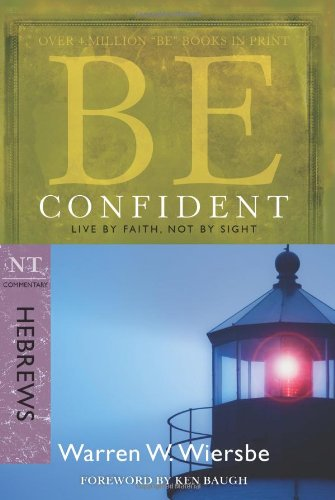Be Confident: NT Commentary Hebrews; Live by Faith, Not by Sight 9781434767356