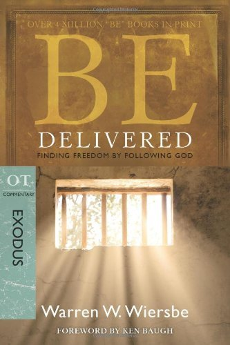 Be Delivered: Finding Freedom by Following God: OT Commentary: Exodus 9781434765031