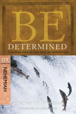 Be Determined: Standing Firm in the Face of Opposition: OT Commentary Nehemiah 9781434767455