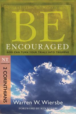 Be Encouraged: 2 Corinthians, NT Commentary: God Can Turn Your Trials Into Triumphs 9781434766335