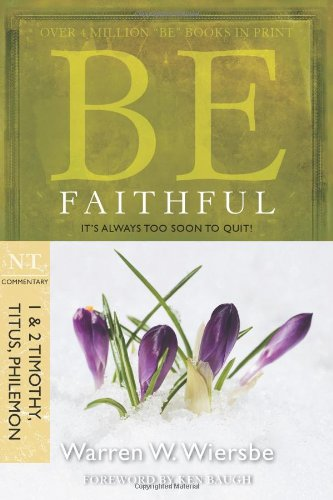 Be Faithful: NT Commentary 1 & 2 Timothy, Titus, Philemon; It's Always Too Soon to Quit! 9781434767349