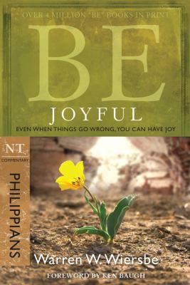 Be Joyful: Even When Things Go Wrong, You Can Have Joy: NT Commentary Philippians 9781434768469